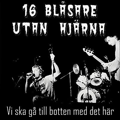 16 BLÅSARE UTAN HJÄRNA - Vi Ska Gå Till Botten Med Det Här LP