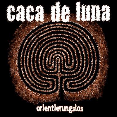 CACA DE LUNA - Orientierungslos LP