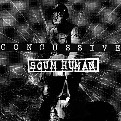 CONCUSSIVE / SCUM HUMAN - Split EP