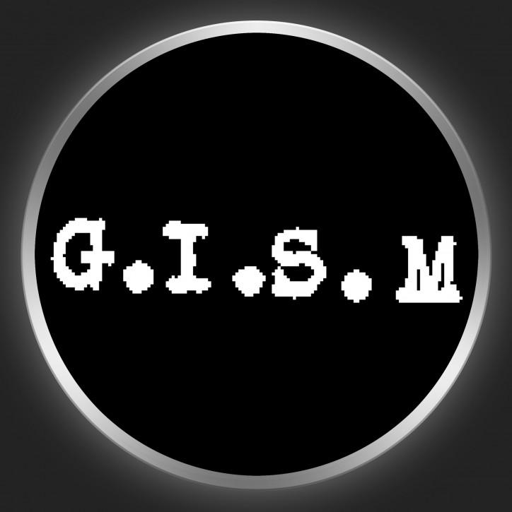 G.I.S.M. - White Logo On Black 1 Button