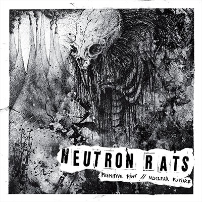 NEUTRON RATS - Primitive Past // Nuclear Future LP
