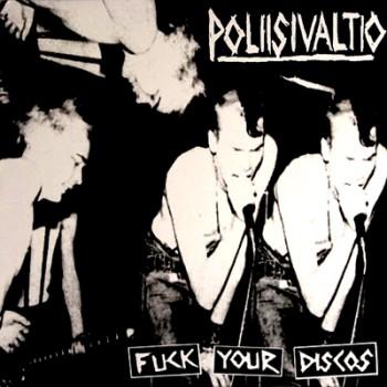 POLIISIVALTIO -Fuck Your Discos LP