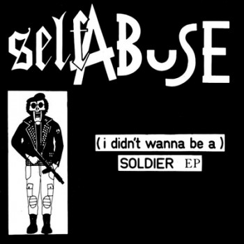 SELF ABUSE - (i didn´t wanna be a) SOLDIER EP (Ultra Clear)