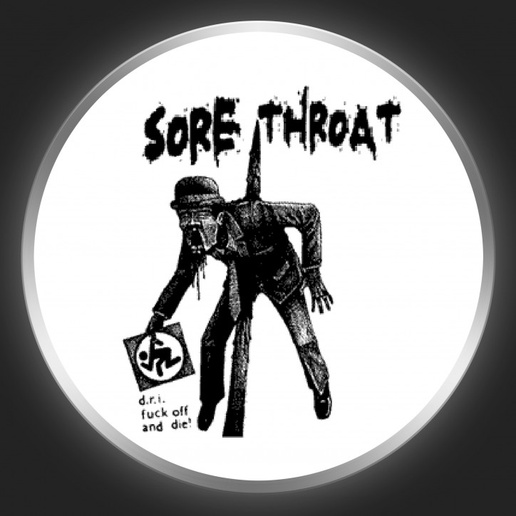 SORE THROAT - D.R.I. Fuck Off And Die Button