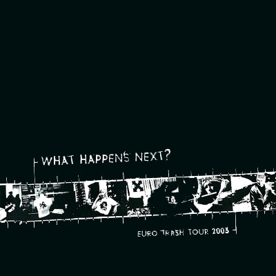 WHAT HAPPENS NEXT ? - Euro Trash Tour 2003 EP