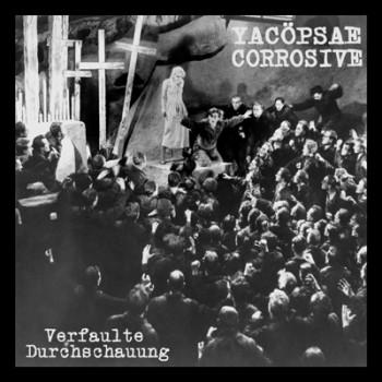 """YACÖPSAE / CORROSIVE - Verfaulte Durchschauung Split 6"""""""